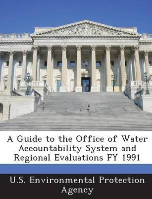 A Guide to the Office of Water Accountability System and Regional Evaluations Fy 1991 (Paperback):