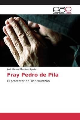 Fray Pedro de Pila (Spanish, Paperback): Martinez Aguilar Jose Manuel