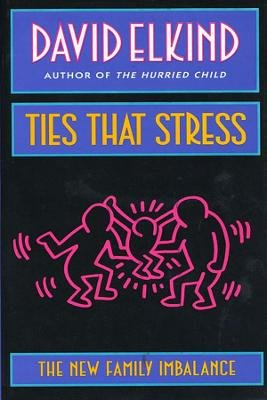 Ties That Stress - The New Family Imbalance (Paperback, New edition): David Elkind