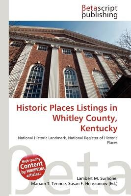 Historic Places Listings in Whitley County, Kentucky (Paperback): Lambert M. Surhone, Mariam T. Tennoe, Susan F. Henssonow
