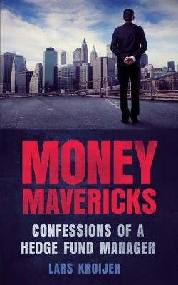 Money Mavericks - Confessions of a Hedge Fund Manager (Paperback, 2nd edition): Lars Kroijer