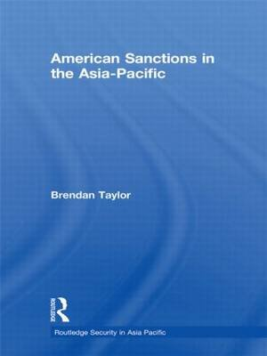 American Sanctions in the Asia-Pacific (Hardcover): Brendan Taylor