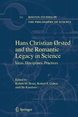 Hans Christian Orsted and the Romantic Legacy in Science - Ideas, Disciplines, Practices (Paperback, Softcover Reprint Of The...