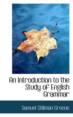 An Introduction to the Study of English Grammar (Paperback): Samuel Stillman Greene