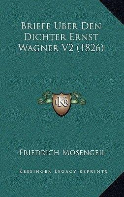 Briefe Uber Den Dichter Ernst Wagner V2 (1826) (English, German, Paperback): Friedrich Mosengeil