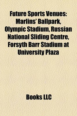 Future Sports Venues - Marlins' Ballpark, Olympic Stadium, Russian National Sliding Centre, Forsyth Barr Stadium at...