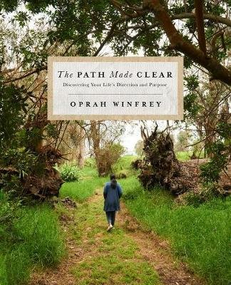 The Path Made Clear - Discovering Your Life's Direction and Purpose (Hardcover): Oprah Winfrey
