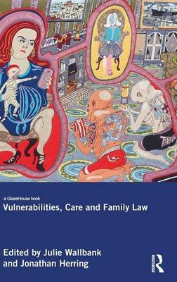 Vulnerabilities, Care and Family Law (Hardcover): Julie Wallbank, Jonathan Herring