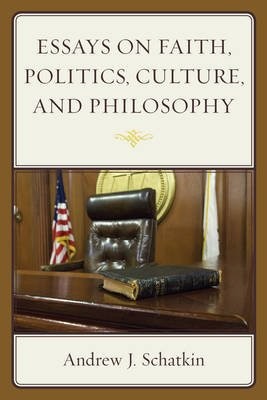 Essays on Faith, Politics, Culture, and Philosophy (Electronic book text): Andrew J. Schatkin