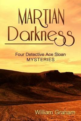 Martian Darkness - Four Detective Ace Sloan Mysteries (Paperback): William Graham