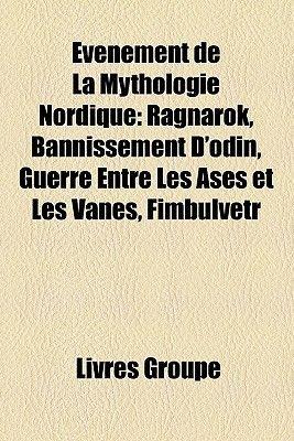 Vnement de La Mythologie Nordique - Ragnark, Bannissement D'Odin, Guerre Entre Les Ases Et Les Vanes, Fimbulvetr (English,...