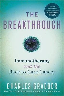 The Breakthrough - Immunotherapy and the Race to Cure Cancer (Hardcover): Charles Graeber