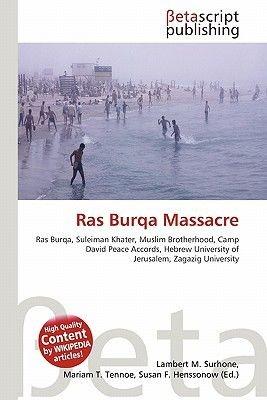 Ras Burqa Massacre (Paperback): Lambert M. Surhone, Mariam T. Tennoe, Susan F. Henssonow