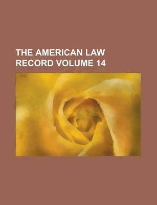 The American Law Record Volume 14 (Paperback): Anonymous