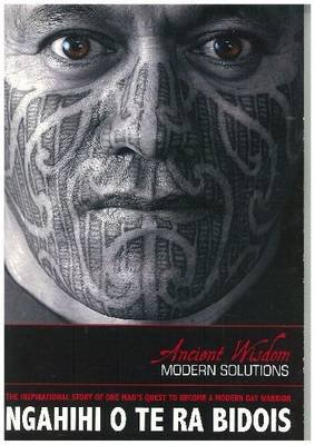 Ancient Wisdom Modern Solutions - The Inspirational Story of One Man's Quest to Become a Modern Day Warrior (Paperback):...