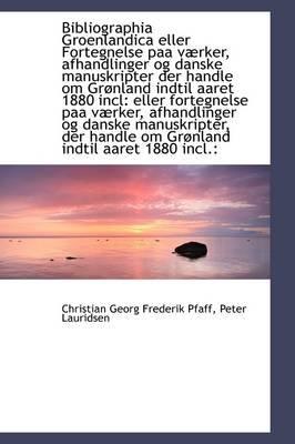 Bibliographia Groenlandica Eller Fortegnelse Paa V Rker, Afhandlinger Og Danske Manuskripter Der Han (Hardcover): Christian...