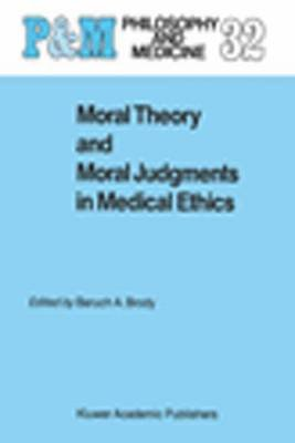 Moral Theory and Moral Judgments in Medical Ethics (Hardcover, 1988): Baruch A. Brody