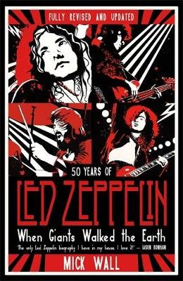When Giants Walked The Earth - 50 Years Of Led Zeppelin (Paperback, Revised & Updated): Mick Wall