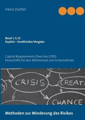 Basel I, II, III - Kapital - Kreditrisiko/Kreditvergabe (German, Paperback): Heinz Duthel