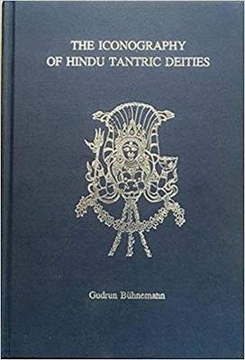 Icongraphy of Hindu Tantric Deities - 2 Volumes Bound in One (Hardcover): Gudrun Buhnemann
