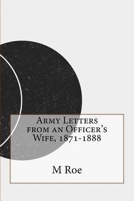 Army Letters from an Officer's Wife, 1871-1888 (Paperback): M a Roe