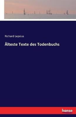 Alteste Texte Des Todenbuchs (German, Paperback): Richard Lepsius
