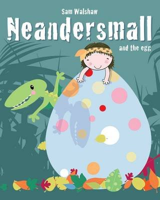 Neandersmall and the Egg (Electronic book text, First): Sam Walshaw