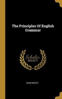 The Principles of English Grammar (Hardcover): David Booth
