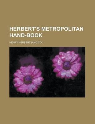 Herbert's Metropolitan Hand-Book (Paperback): Henry Herbert