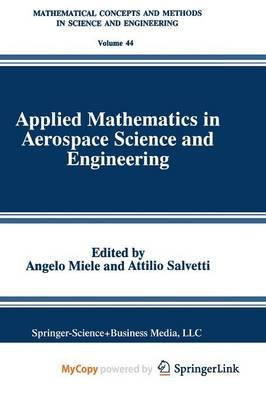 Applied Mathematics in Aerospace Science and Engineering (Paperback): Angelo Miele, Attilio Salvetti