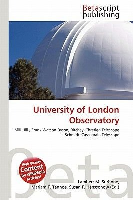 University of London Observatory (Paperback): Lambert M. Surhone, Mariam T. Tennoe, Susan F. Henssonow