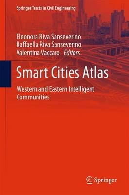 Smart Cities Atlas - Western and Eastern Intelligent Communities (Hardcover, 1st ed. 2017): Eleonora Riva Sanseverino,...
