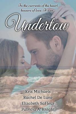 Undertow - A Compilation of Short Beach Stories (Paperback): Patricia a. Knight, Rachel De Lune, Kris Michaels
