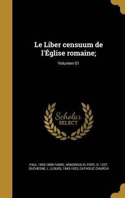 Le Liber Censuum de L'Eglise Romaine;; Volumen 01 (Latin, Hardcover): Paul 1859-1899 Fabre