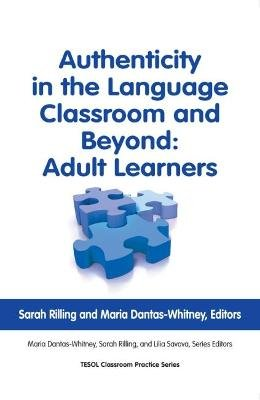 Authenticity in Language Classroom & Beyond: Adult Learners (Paperback): Sarah Rilling