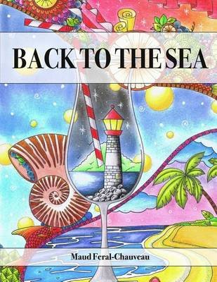 Back to the Sea (Paperback): Maud Feral Chauveau