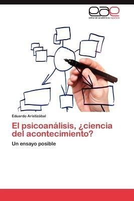 El Psicoanalisis, Ciencia del Acontecimiento? (Spanish, Paperback): Eduardo Aristiz Bal