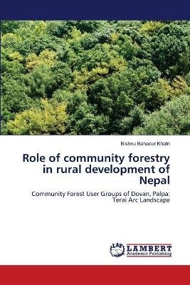 Role of Community Forestry in Rural Development of Nepal (Paperback): Bishnu Bahadur Khatri