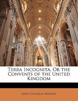 Terra Incognita, or the Convents of the United Kingdom (Paperback): John Nicholas Murphy