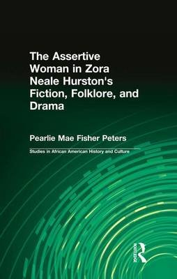 The Assertive Woman in Zora Neale Hurston's Fiction, Folklore, and Drama (Paperback): Pearlie Mae Fisher Peters