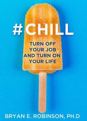 #Chill - Turn off Your Job and Turn on Your Life (Paperback): Bryan E. Robinson Ph.D.