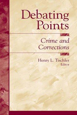 Debating Points: Crime and Corrections (Paperback): Henry L Tischler