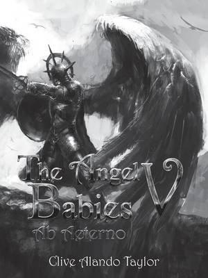 The Angel Babies V - AB Aeterno (Paperback): Clive Alando Taylor