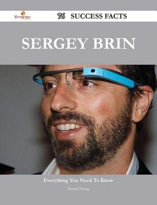 Sergey Brin 76 Success Facts - Everything You Need to Know about Sergey Brin (Electronic book text): Russell Ewing