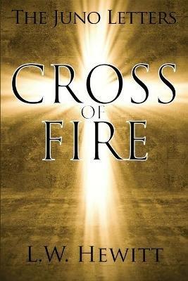 Cross of Fire (Paperback): L. W. Hewitt