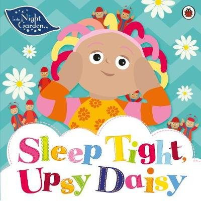 In the Night Garden: Sleep Tight, Upsy Daisy (Paperback): In The Night Garden