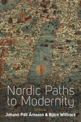 Nordic Paths to Modernity (Electronic book text): Johann Pall Arnason, Bjorn Wittrock