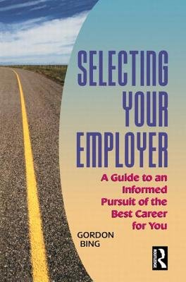 Selecting Your Employer - A Guide to an Informed Pursuit of the Best Career for You (Paperback): Gordon Bing