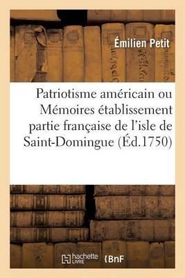 Le Patriotisme Americain Ou Memoires Sur L'Etablissement de La Partie Francaise (French, Paperback): Emilien Petit