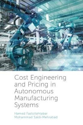 Cost Engineering and Pricing in Autonomous Manufacturing Systems (Hardcover): Hamed Fazlollahtabar, Mohammed Saidi-Mehrabad